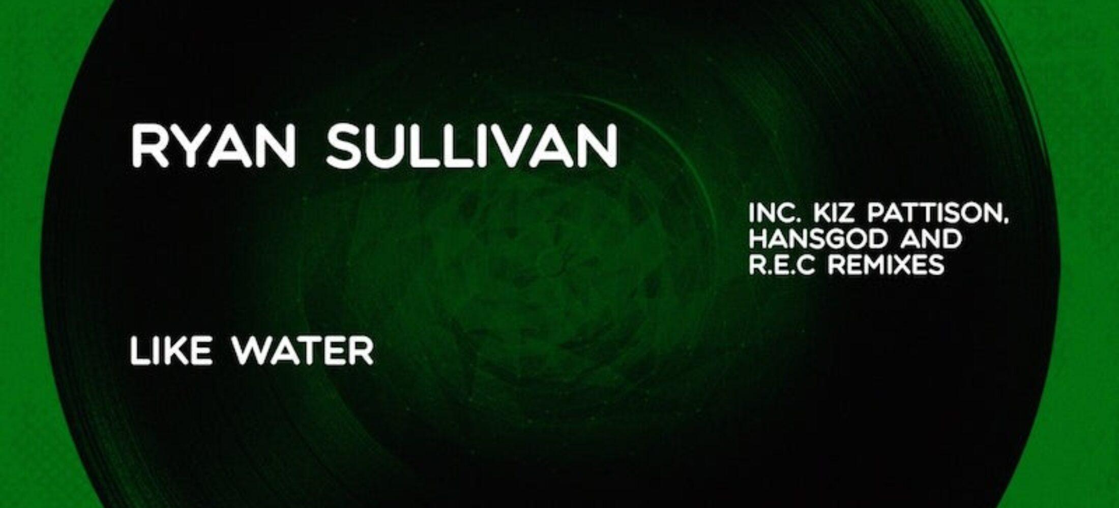 New Release - Like Water - Ryan Sullivan + Remixes